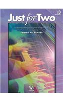 Just for Two, Bk 3: A Collection of 8 Piano Duets in a Variety of Styles and Moods Specially Written to Inspire, Motivate, and Entertain