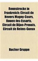 Rennstrecke in Frankreich: Circuit de Nevers Magny-Cours, Rouen-Les-Essarts, Circuit de Dijon-Prenois, Circuit de Reims-Gueux