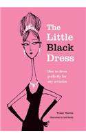 The Little Black Dress: How to Dress Perfectly for Any Occasion