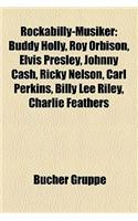 Rockabilly-Musiker: Buddy Holly, Roy Orbison, Elvis Presley, Johnny Cash, Ricky Nelson, Carl Perkins, Billy Lee Riley, Charlie Feathers