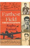 Farthest Field An Indian Story of the Second World War