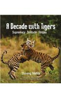 A Decade with Tigers: Supremacy. Solitude. Stripes