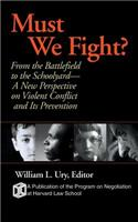 Must We Fight?: From the Battlefield to the Schoolyard-A New Perspective on Violent Conflict and Its Prevention