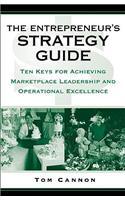 The The Entrepreneur's Strategy Guide Entrepreneur's Strategy Guide: Ten Keys for Achieving Marketplace Leadership and Operational Excellence