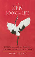 Zen Book of Life: Wisdom from the Great Masters, Teachers, and Writers of All Time