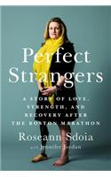 Perfect Strangers: A Story of Love, Strength, and Recovery After the Boston Marathon Bombing