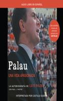 Palau (Palau): La Autobiografía de Luis Palau Con Paul J. Pastor (the Autobiography of Luis Palau with Paul J. Pastor)