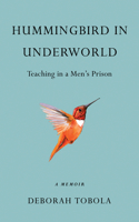 Hummingbird in Underworld: Teaching in a Men's Prison, a Memoir