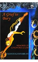 A Grief to Bury: Memories of Love, Work & Loss