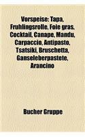 Vorspeise: Tapa, Fruhlingsrolle, Foie Gras, Cocktail, Canape, Mandu, Carpaccio, Antipasto, Tsatsiki, Bruschetta, Ganseleberpastet