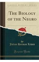 The Biology of the Negro (Classic Reprint)