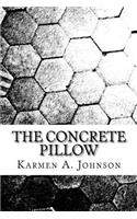 The Concrete Pillow: A Compilation of Poems Behind Dense Walls