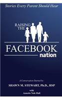 Raising the Facebook Nation: Stories Every Parent Should Hear