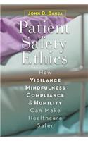 Patient Safety Ethics: How Vigilance, Mindfulness, Compliance, and Humility Can Make Healthcare Safer