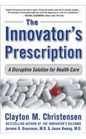 The The Innovator's Prescription Innovator's Prescription: A Disruptive Solution for Health Care