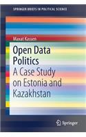 Open Data Politics: A Case Study on Estonia and Kazakhstan