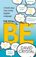 The The Story of Be Story of Be: A Verb's-Eye View of the English Language