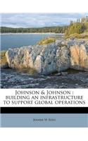 Johnson & Johnson: Building an Infrastructure to Support Global Operations
