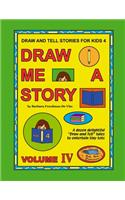 Draw and Tell Stories for Kids 4: Draw Me a Story Volume 4