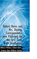 Robert Burns and Mrs. Dunlop; Correspondence Now Published for the First Time, with Elucidations