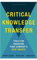 Critical Knowledge Transfer: Tools for Managing Your Company's Deep Smarts