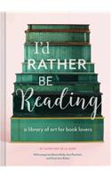 I'd Rather Be Reading: A Library of Art for Book Lovers