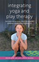 Integrating Yoga and Play Therapy: The Mind Body Approach for Healing Adverse Childhood Experiences