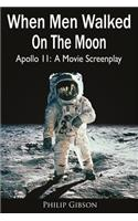 When Men Walked on the Moon: Apollo 11: A Movie Screenplay
