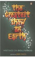 The Greatest Show on Earth: Writings on Bollywood