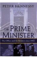 The The Prime Minister Prime Minister: The Office and Its Holders Since 1945