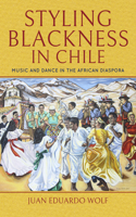 Styling Blackness in Chile: Music and Dance in the African Diaspora