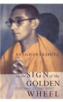In the Sign of the Golden Wheel: Indian Memoirs of an English Buddhist