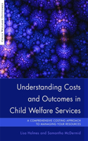Understanding Costs and Outcomes in Child Welfare Services: A Comprehensive Costing Approach to Managing Your Resources