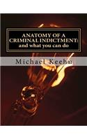 Anatomy of a Criminal Indictment: And What You Can Do