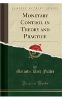 Monetary Control in Theory and Practice (Classic Reprint)