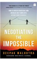 Negotiating the Impossible: How to Break Deadlocks and Resolve Ugly Conflicts