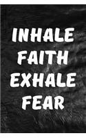 Inhale Faith Exhale Fear: Motivate & Inspire Writing Journal Lined, Diary, Notebook for Men & Women