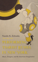 Performing Tsarist Russia in New York: Music, �migrés, and the American Imagination