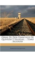 Obras de Don Francisco de Quevedo Y Villegas...: Tomo Segundo