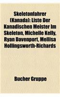 Skeletonfahrer (Kanada): Liste Der Kanadischen Meister Im Skeleton, Michelle Kelly, Ryan Davenport, Mellisa Hollingsworth-Richards