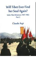 Will Tibet Ever Find Her Soul Again?: India Tibet Relations 1947-1962 - Part 2