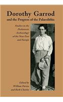 Dorothy Garrod and the Progress of the Palaeolithic: Studies in the Prehistoric Archaeology of the Near East and Europe