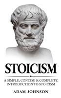 Stoicism: A Simple, Concise and Complete Introduction to Stoicism