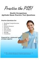 Practice the Psb: Health Occupations Aptitude Exam Practice Test Questions