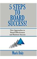 5 Steps to Board Success: New Approaches to Board Effectiveness and Business Success
