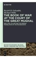 The Book of War at the Court of the Great Mughal: Abu'l-Fazl 'allami and the Persian Translation of the Mahabharata