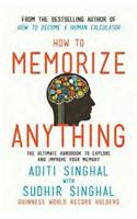 How to Memorize Anything : The Ultimate Handbook to Enlighten and Improve Your Memory