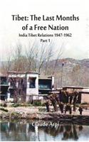 Tibet: The Last Months of a Free Nation: India Tibet Relations (1947-1962): Part 1