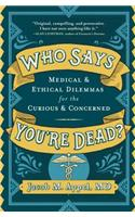 Who Says You're Dead?: Medical Dilemmas for the Curious and the Concerned