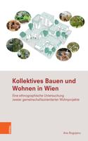 Kollektives Bauen Und Wohnen in Wien: Eine Ethnographische Untersuchung Zweier Gemeinschaftsorientierter Wohnprojekte